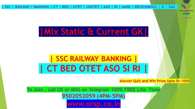 | Mix Static & Current GK | SSC RAILWAY BANKING CT BED OTET ASO SI RI | 03.07.2021 | ORSP |