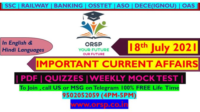 | Today's Current Affairs | 18th July 2021 | ORSP|