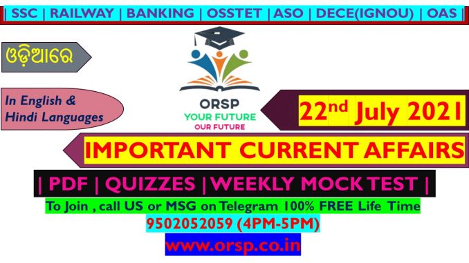 | Today's Current Affairs | 22nd July 2021 | ORSP|