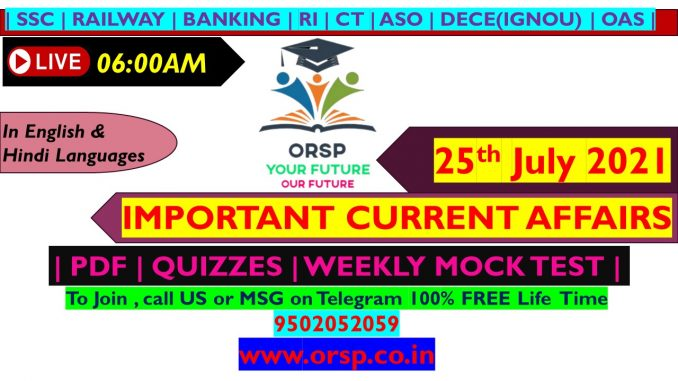   Today's Current Affairs   25th July 2021   ORSP 