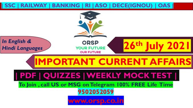   Today's Current Affairs   26th July 2021   ORSP 