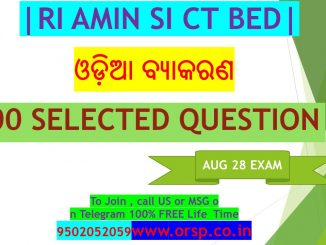   Selected 500 Question   Odia Grammar   RI AMIN SI   CT BED   ORSP  