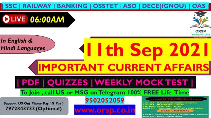   Important Current Affairs   11th September 2021   ORSP  
